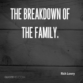 Rich Lowry  - the breakdown of the family.