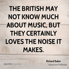 Richard Baker - The British may not know much about music, but they certainly loves the noise it makes.