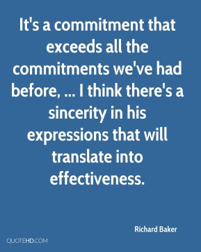 It's a commitment that exceeds all the commitments we've had before, ... I think there's a sincerity in his expressions that will translate into effectiveness.