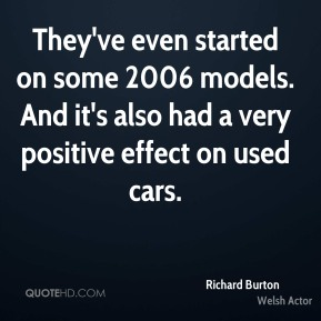 Richard Burton  - They've even started on some 2006 models. And it's also had a very positive effect on used cars.