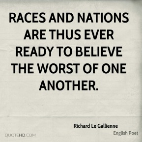 Races and nations are thus ever ready to believe the worst of one another.