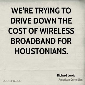 We're trying to drive down the cost of wireless broadband for Houstonians.