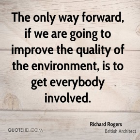 The only way forward, if we are going to improve the quality of the environment, is to get everybody involved.