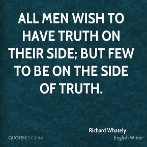 All men wish to have truth on their side; but few to be on the side of truth.