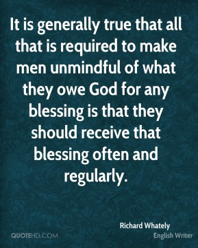 It is generally true that all that is required to make men unmindful of what they owe God for any blessing is that they should receive that blessing often and regularly.