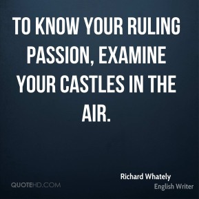 To know your ruling passion, examine your castles in the air.