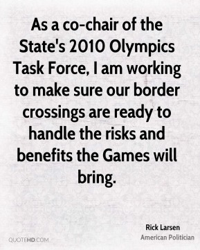 As a co-chair of the State's 2010 Olympics Task Force, I am working to make sure our border crossings are ready to handle the risks and benefits the Games will bring.
