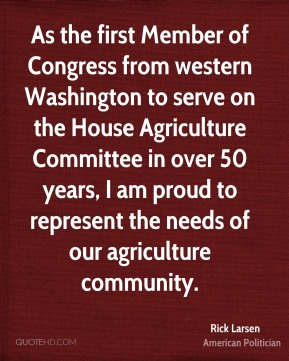 As the first Member of Congress from western Washington to serve on the House Agriculture Committee in over 50 years, I am proud to represent the needs of our agriculture community.