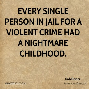 Every single person in jail for a violent crime had a nightmare childhood.