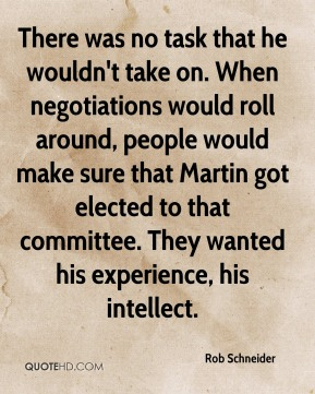 There was no task that he wouldn't take on. When negotiations would roll around, people would make sure that Martin got elected to that committee. They wanted his experience, his intellect.