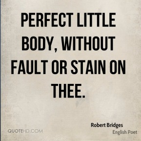 Perfect little body, without fault or stain on thee.
