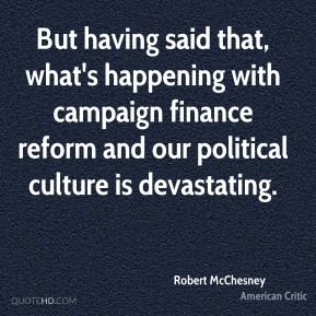 But having said that, what's happening with campaign finance reform and our political culture is devastating.