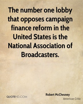 The number one lobby that opposes campaign finance reform in the United States is the National Association of Broadcasters.