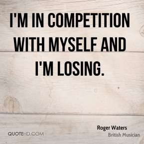I'm in competition with myself and I'm losing.