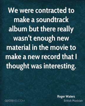 We were contracted to make a soundtrack album but there really wasn't enough new material in the movie to make a new record that I thought was interesting.