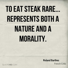 To eat steak rare... represents both a nature and a morality.