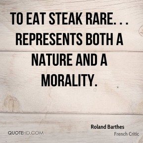 To eat steak rare. . . represents both a nature and a morality.