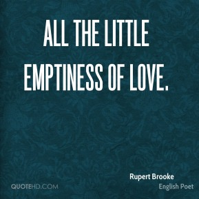 All the little emptiness of love.