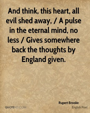 And think, this heart, all evil shed away, / A pulse in the eternal mind, no less / Gives somewhere back the thoughts by England given.