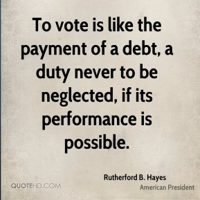 To vote is like the payment of a debt, a duty never to be neglected, if its performance is possible.