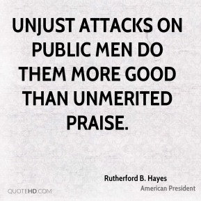 Unjust attacks on public men do them more good than unmerited praise.