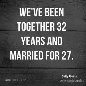 We've been together 32 years and married for 27.