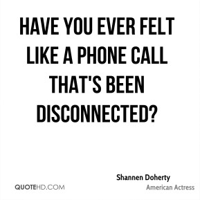Have you ever felt like a phone call that's been disconnected?