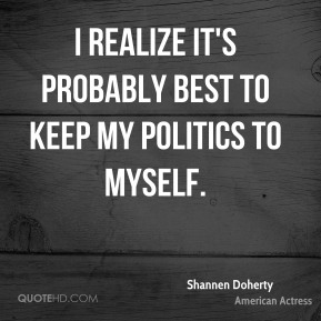 I realize it's probably best to keep my politics to myself.