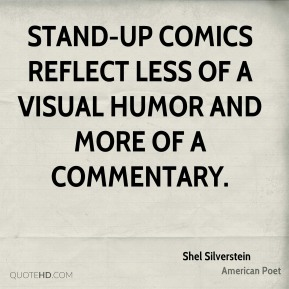 Shel Silverstein - Stand-up comics reflect less of a visual humor and more of a commentary.