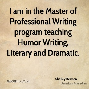 I am in the Master of Professional Writing program teaching Humor Writing, Literary and Dramatic.