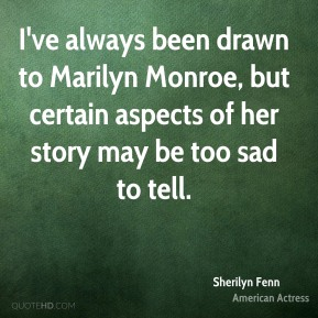Sherilyn Fenn - I've always been drawn to Marilyn Monroe, but certain aspects of her story may be too sad to tell.
