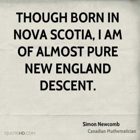 Simon Newcomb - Though born in Nova Scotia, I am of almost pure New England descent.