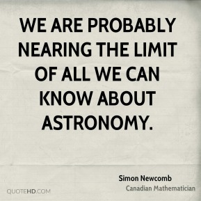 We are probably nearing the limit of all we can know about astronomy.