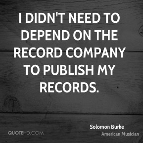 Solomon Burke - I didn't need to depend on the record company to publish my records.