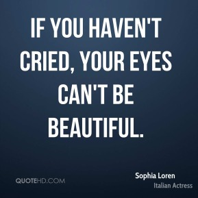 If you haven't cried, your eyes can't be beautiful.