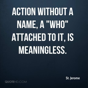"Action without a name, a ""who"" attached to it, is meaningless."