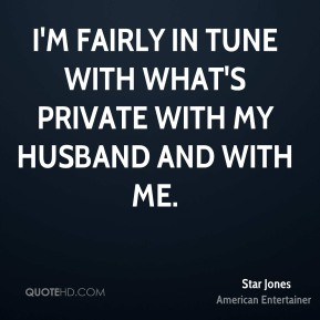 I'm fairly in tune with what's private with my husband and with me.