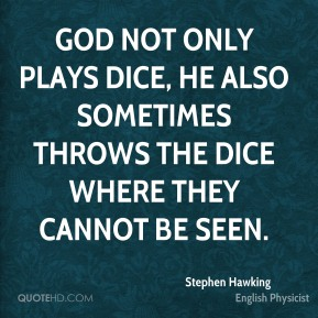 God not only plays dice, He also sometimes throws the dice where they cannot be seen.