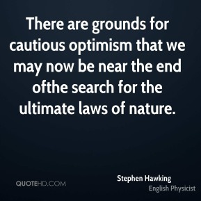 There are grounds for cautious optimism that we may now be near the end ofthe search for the ultimate laws of nature.