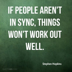 If people aren't in sync, things won't work out well.
