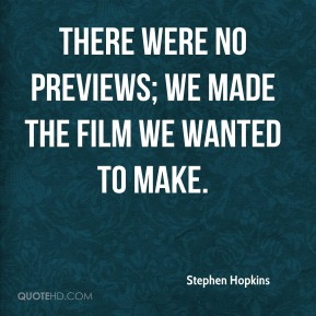 There were no previews; we made the film we wanted to make.