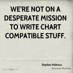 Stephen Malkmus - We're not on a desperate mission to write chart compatible stuff.