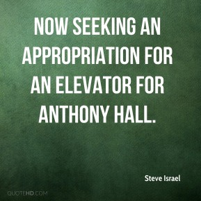 Steve Israel  - now seeking an appropriation for an elevator for Anthony Hall.