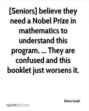 Steve Israel  - [Seniors] believe they need a Nobel Prize in mathematics to understand this program, ... They are confused and this booklet just worsens it.