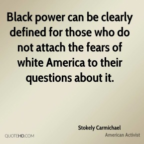 Black power can be clearly defined for those who do not attach the fears of white America to their questions about it.