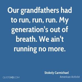 Our grandfathers had to run, run, run. My generation's out of breath. We ain't running no more.