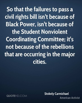 So that the failures to pass a civil rights bill isn't because of Black Power, isn't because of the Student Nonviolent Coordinating Committee; it's not because of the rebellions that are occurring in the major cities.
