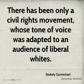 There has been only a civil rights movement, whose tone of voice was adapted to an audience of liberal whites.
