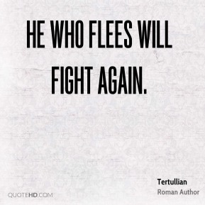 He who flees will fight again.