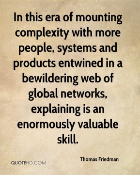 In this era of mounting complexity with more people, systems and products entwined in a bewildering web of global networks, explaining is an enormously valuable skill.